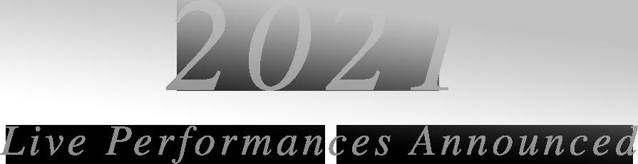 2021 Live Performances Announced